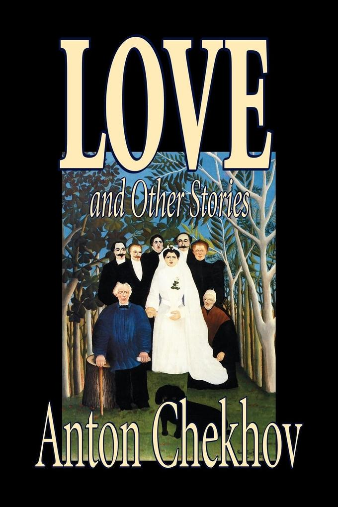 Love and Other Stories by Anton Chekhov, Fiction, Short Stories, Classics, Literary als Taschenbuch