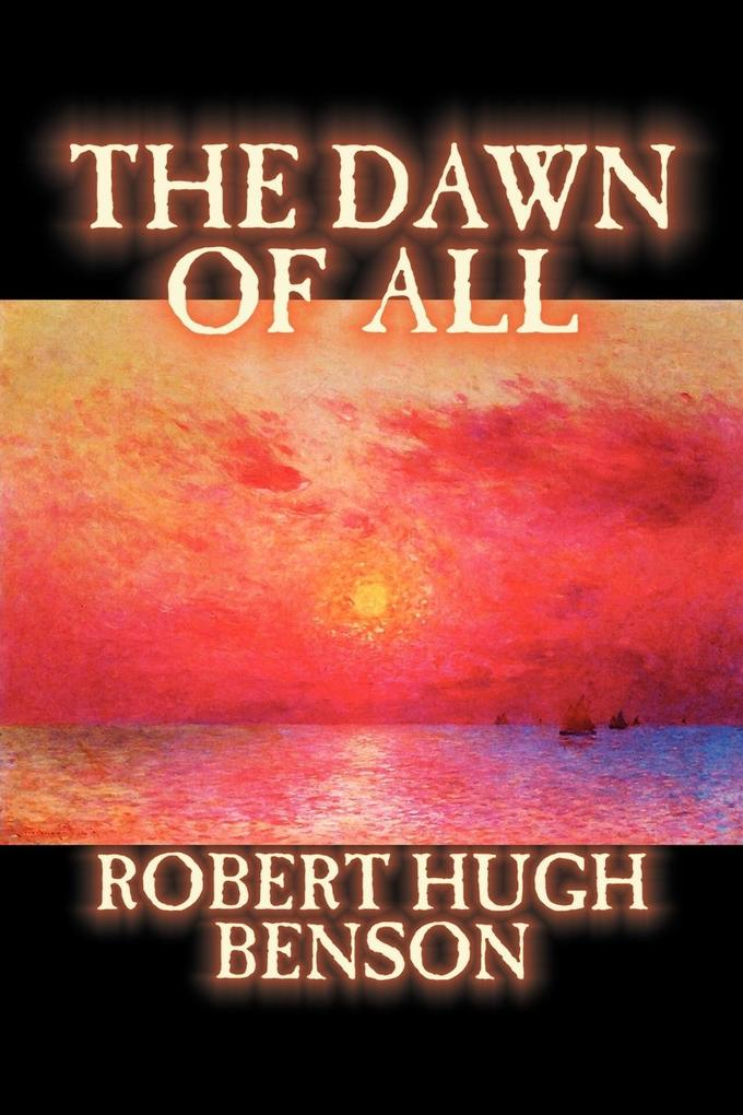 The Dawn of All by Robert Hugh Benson, Fiction, Literary, Christian, Science Fiction als Taschenbuch
