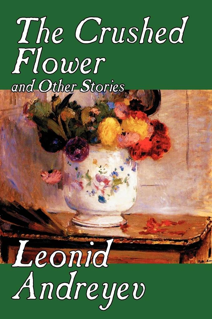 The Crushed Flower and Other Stories by Leonid Nikolayevich Andreyev, Fiction, Classics, Short Stories als Taschenbuch