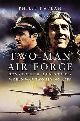 Two-Man Air Force: Don Gentile and John Godfrey: World War II Flying Legends als Buch