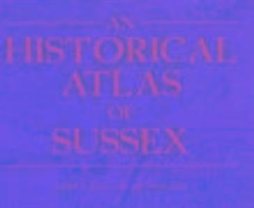 An Historical Atlas of Sussex als Buch
