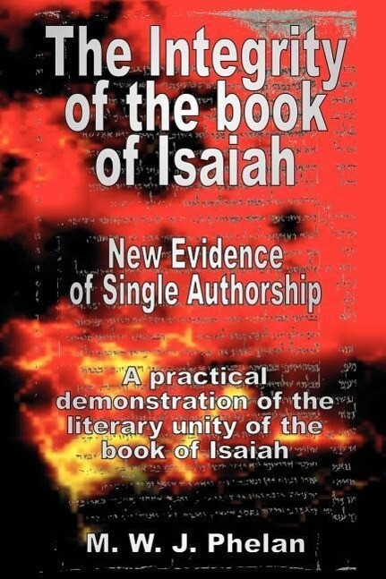 The Integrity of the Book of Isaiah: New Evidence of Single Authorship als Buch
