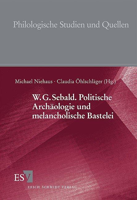 W.G. Sebald. Politische Archäologie und melancholische Bastelei als Buch