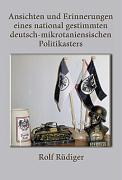 Ansichten und Erinnerungen eines national gestimmten deutsch-mikrotaniensischen Politikasters