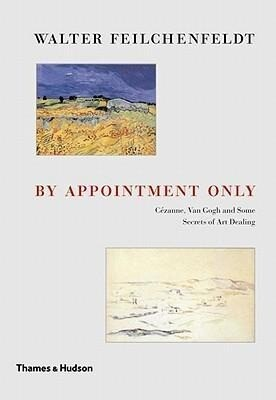 By Appointment Only: Ceznne, Van Gogh and Some Secrets of Art Dealing: Essays and Lectures als Buch