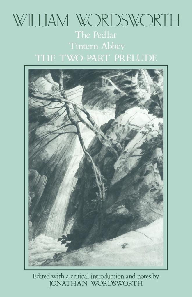 William Wordsworth: The Pedlar, Tintern Abbey, the Two-Part Prelude als Taschenbuch