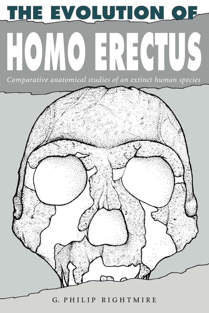 The Evolution of Homo Erectus: Comparative Anatomical Studies of an Extinct Human Species als Taschenbuch