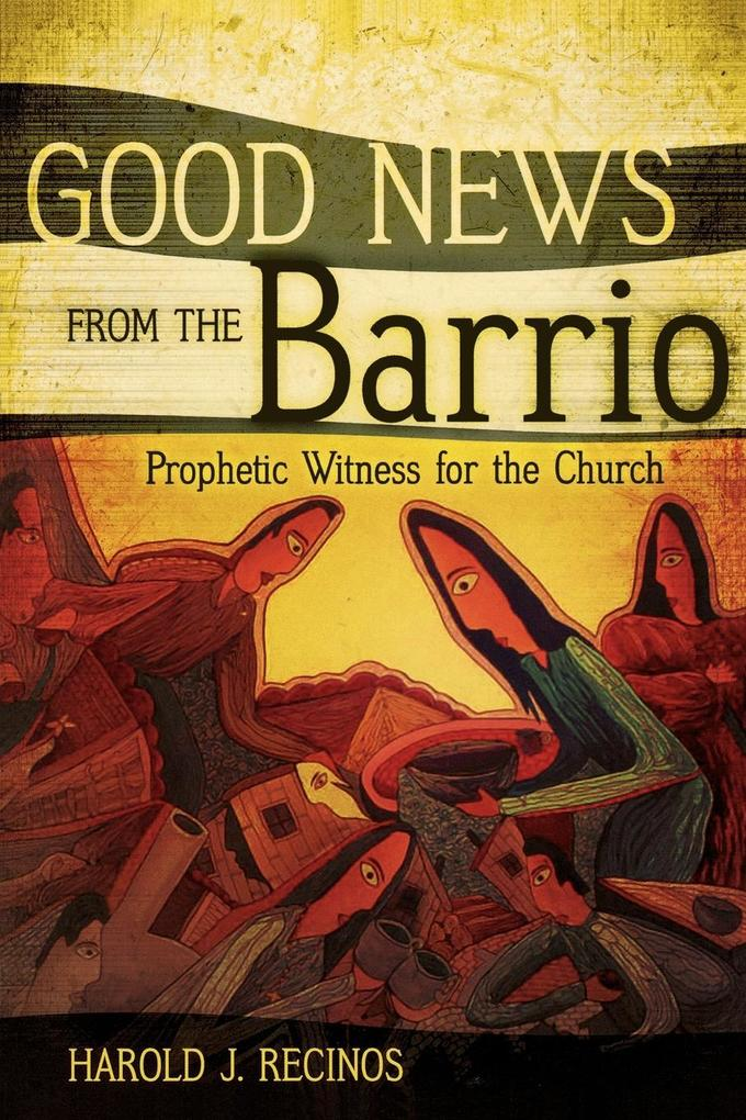 Good News from the Barrio: Prophetic Witness for the Church als Taschenbuch