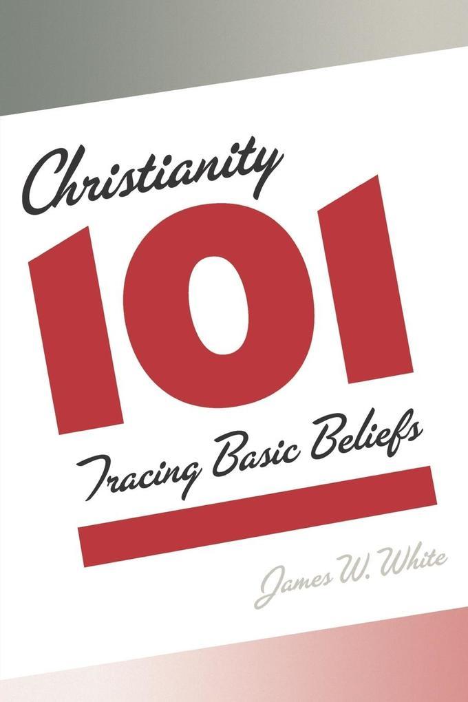 Christianity 101: Tracing Basic Beliefs als Taschenbuch