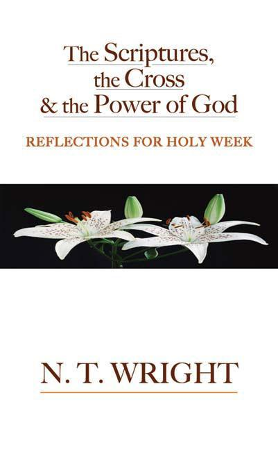 The Scriptures, the Cross and the Power of God: Reflections for Holy Week als Taschenbuch