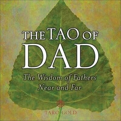 The Tao of Dad: The Wisdom of Fathers Near and Far als Buch