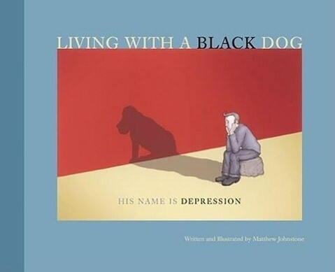 Living with a Black Dog: His Name Is Depression als Taschenbuch