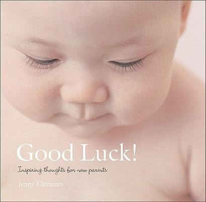 Good Luck!: Inspiring Thoughts for New Parents als Buch