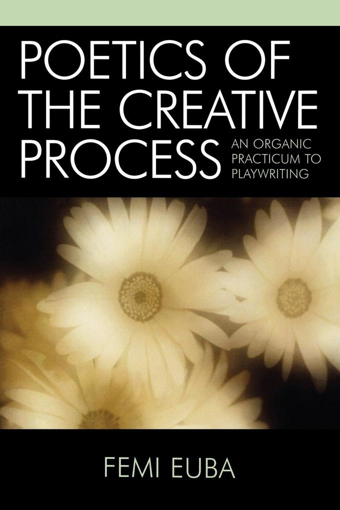 Poetics of the Creative Process: An Organic Practicum to Playwriting als Taschenbuch