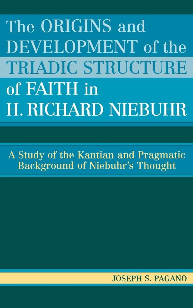 The Origins and Development of the Triadic Structure of Faith in H. Richard Niebuhr als Buch