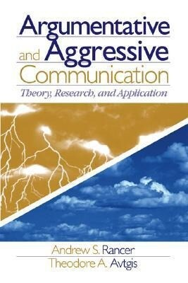 Argumentative and Aggressive Communication: Theory, Research, and Application als Buch