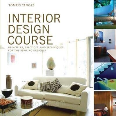 Interior Design Course: Principles, Practices, and Techniques for the Aspiring Designer als Taschenbuch