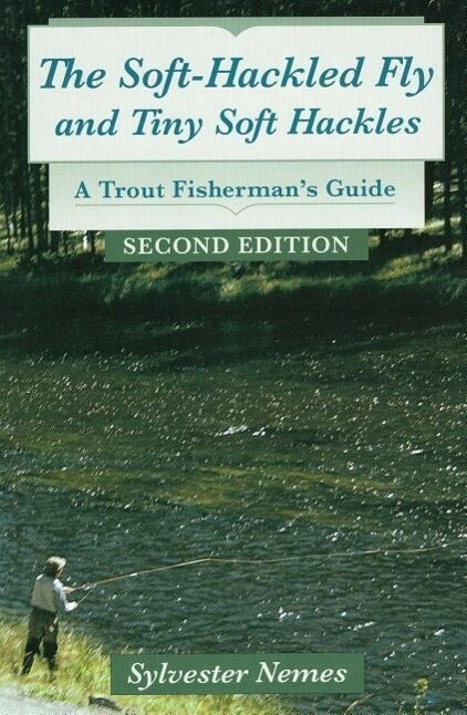 The Soft-Hackled Fly and Tiny Soft Hackles: A Trout Fisherman's Guide als Buch