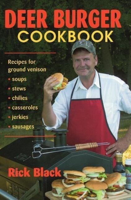 Deer Burger Cookbook: Recipes for Ground Venison Soups, Stews, Chilies, Casseroles, Jerkies, Sausages als Taschenbuch