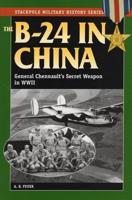 B-24 in China: General Chennault's Secret Weapon in WWII als Taschenbuch