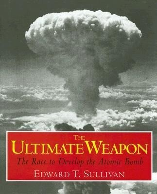 The Ultimate Weapon: The Race to Develop the Atomic Bomb als Buch