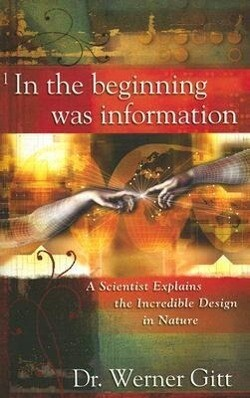 In the Beginning Was Information: A Scientist Explains the Incredible Design in Nature als Taschenbuch