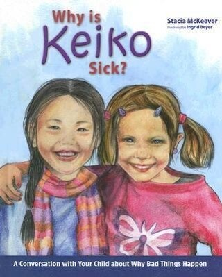 Why Is Keiko Sick?: A Conversation with Your Child about Why Bad Things Happen als Buch