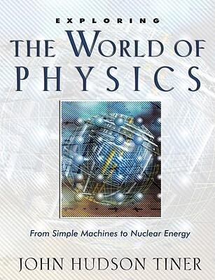 Exploring the World of Physics: From Simple Machines to Nuclear Energy als Taschenbuch