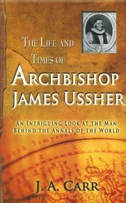 The Life and Times of Archbishop James Ussher: An Intriguing Look at the Man Behind the Annals of the World als Taschenbuch
