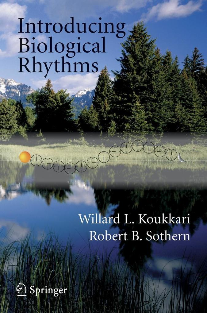 Introducing Biological Rhythms: A Primer on the Temporal Organization of Life, with Implications for Health, Society, Reproduction, and the Natural En als Buch
