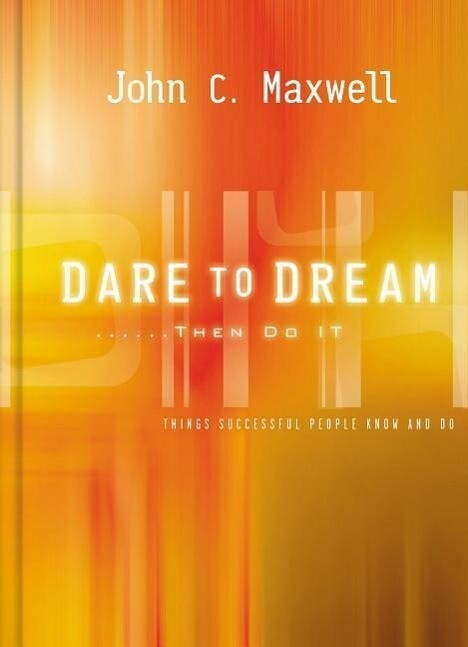 Dare to Dream . . . Then Do It: What Successful People Know and Do als Buch