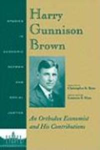 Harry Gunnison Brown: An Orthodox Economist and His Contributions als Buch