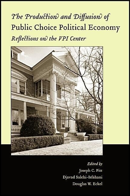 The Production and Diffusion of Public Choice Political Economy: Reflections on the Vpi Center als Buch