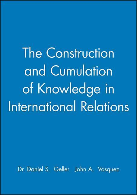 The Construction and Cumulation of Knowledge in International Relations als Taschenbuch
