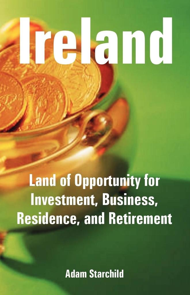 Ireland: Land of Opportunity for Investment, Business, Residence, and Retirement als Taschenbuch