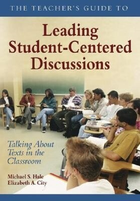 The Teacher's Guide to Leading Student-Centered Discussions: Talking about Texts in the Classroom als Taschenbuch