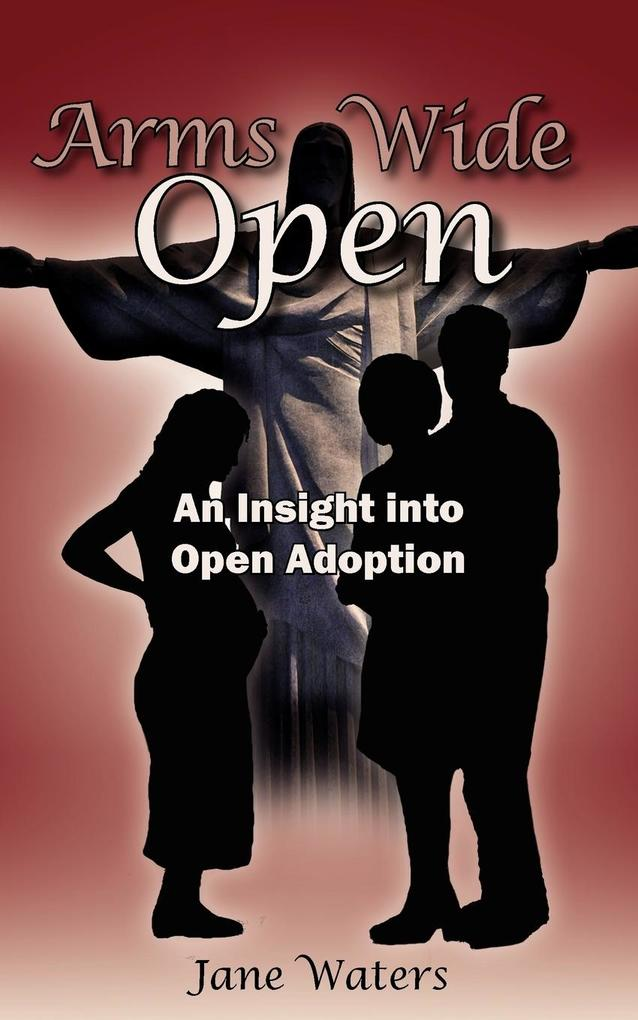 Arms Wide Open: An Insight Into Open Adoption als Taschenbuch