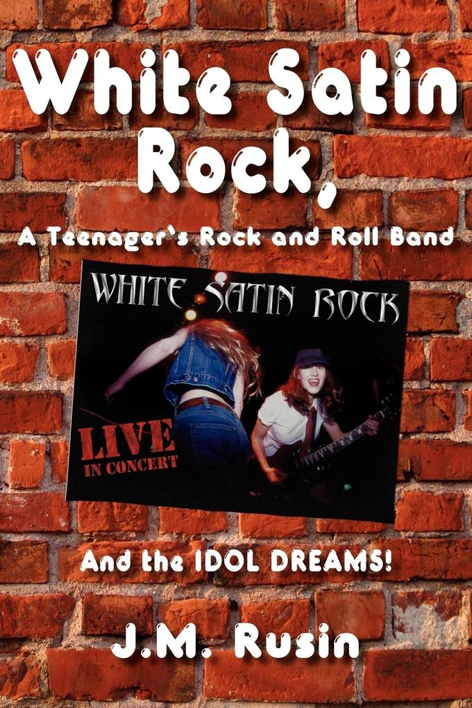 White Satin Rock, A Teenager's Rock and Roll Band als Taschenbuch