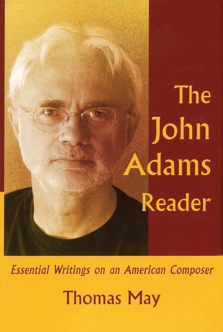 The John Adams Reader: Eseential Writings on an American Composer als Buch
