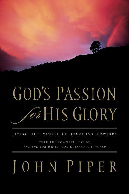 God's Passion for His Glory: Living the Vision of Jonathan Edwards with the Complete Text of the End for Which God Created the World als Taschenbuch