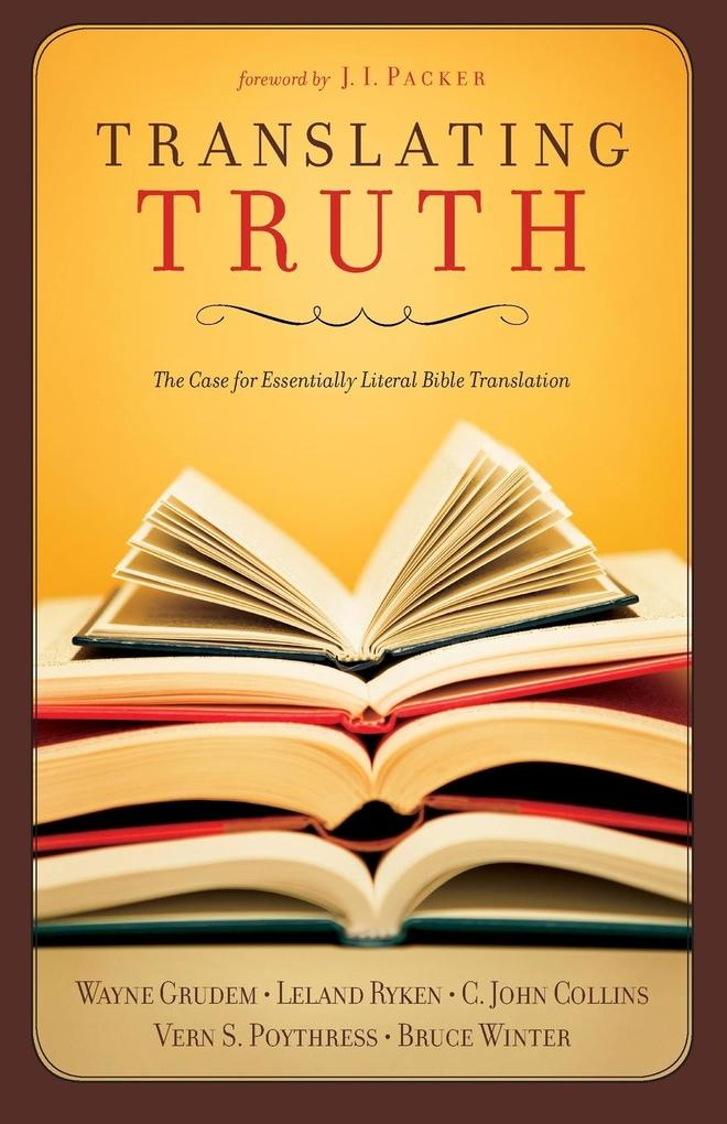Translating Truth: The Case for Essentially Literal Bible Translation als Taschenbuch