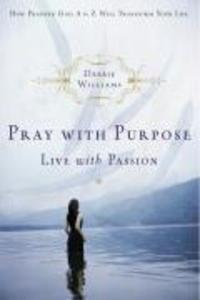 Pray with Purpose, Live with Passion: How Praising God A to Z Will Transform Your Life als Taschenbuch