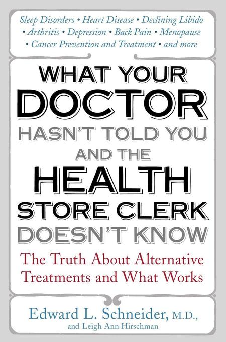 What Your Doctor Hasn't Told You and the Health Store Clerk Doesn't Know: The Truth about Alternative Treatments and What Works als Taschenbuch