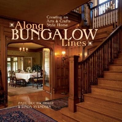 Along Bungalow Lines: Creating an Arts & Crafts Home als Buch