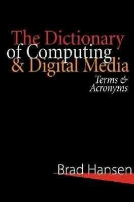 The Dictionary of Computing & Digital Media: Terms & Acronyms als Taschenbuch