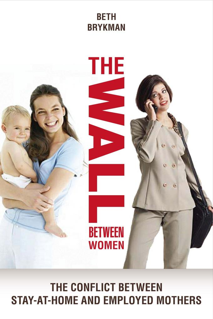 The Wall Between Women: The Conflict Between Stay-At-Home and Employed Mothers als Taschenbuch