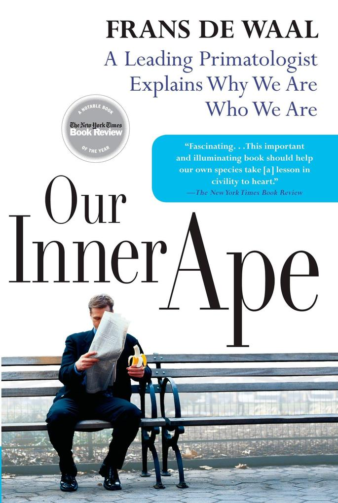 Our Inner Ape: A Leading Primatologist Explains Why We Are Who We Are als Taschenbuch