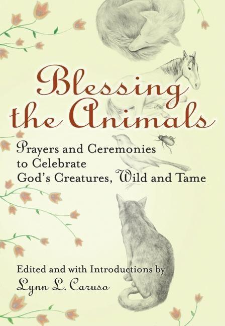Blessing the Animals: Prayers and Ceremonies to Celebrate God's Creatures, Wild and Tame als Buch