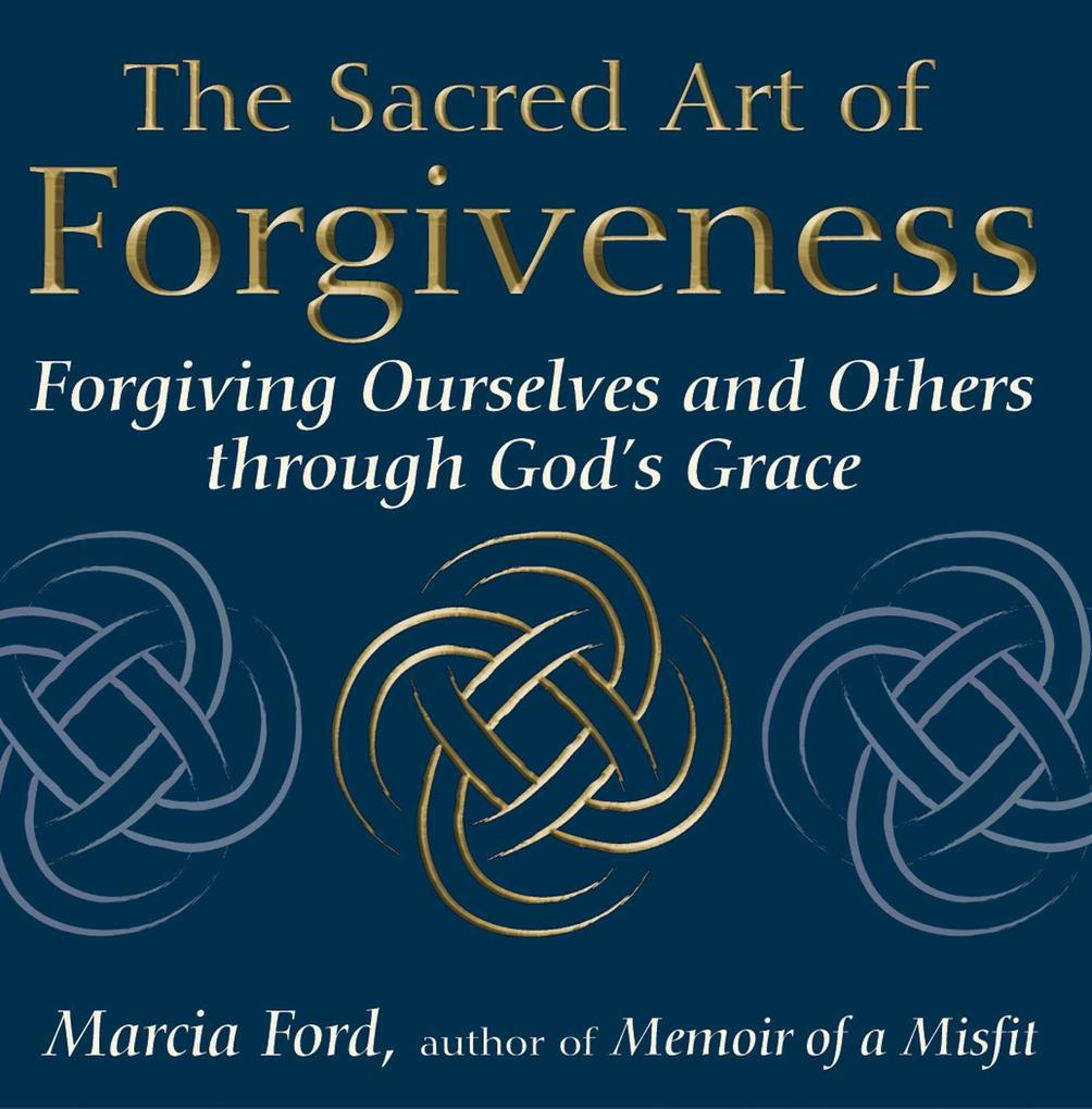 The Sacred Art of Forgiveness: Forgiving Ourselves and Others Through God's Grace als Taschenbuch