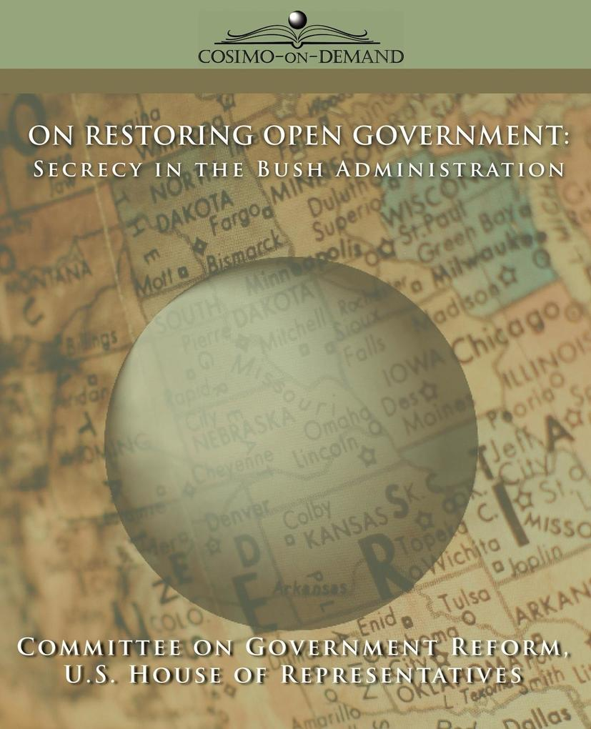 On Restoring Open Government: Secrecy in the Bush Administration als Taschenbuch
